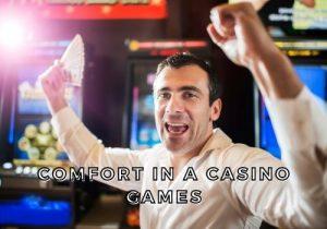 Comfort in a Casino Games
