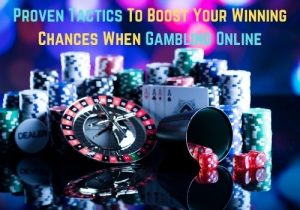 Proven Tactics To Boost Your Winning Chances When Gambling Online