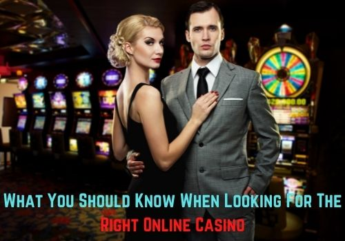 What You Should Know When Looking For The Right Online Casino