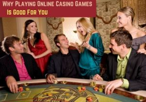 Why Playing Online Casino Games Is Good For You