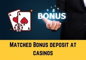 What to watch out when claiming a Matched Bonus deposit at casinos